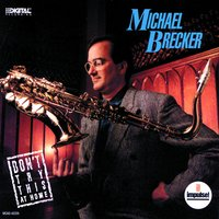 Don't Try This At Home — Michael Brecker