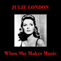 When She Makes Music — Julie London