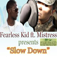Slow Down (feat. Mistress) — Fearless Kid, Mistress