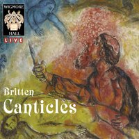 Britten: The Five Canticles - Wigmore Hall Live — Mark Padmore, Iestyn Davies, Marcus Farnsworth, Julius Drake, Lucy Wakeford, Richard Watkins