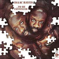 ...To Be Continued — Isaac Hayes