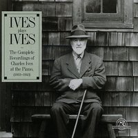 Ives Plays Ives: The Complete Recordings of Charles Ives at the Piano — Чарлз Айвз
