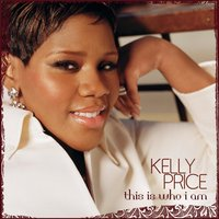 This Is Who I Am — Kelly Price