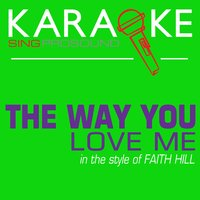 The Way You Love Me (In the Style of Faith Hill) — Karaoke