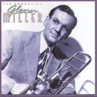 The Essential Glenn Miller — Glenn Miller