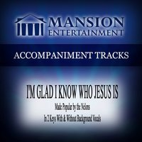 I'm Glad I Know Who Jesus Is (Made Popular by the Nelons) [Accompaniment Track] — Mansion Accompaniment Tracks