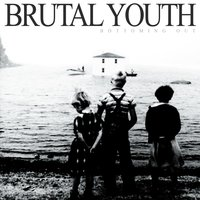 Bottoming Out — Brutal Youth