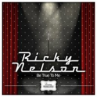 Be True to Me — Ricky Nelson