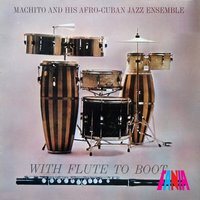 With Flute to Boot — Machito and His Afro-Cuban Jazz Ensemble With Herbie Mann
