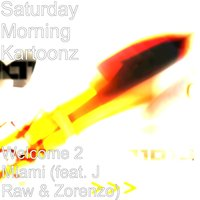 Welcome 2 Miami — Zorenzo, Saturday Morning Kartoonz, Jraw