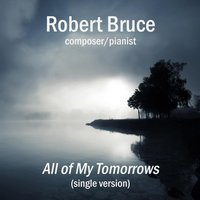 All of My Tomorrows - Single — Robert Bruce