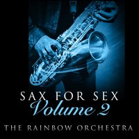 Sax For Sex - Volume 2 — The Rainbow Orchestra