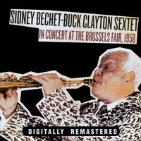 In Concert At The Brussels Fair, 1958 — Sidney Bechet, Sidney Bechet & Buck Clayton Sextet, Buck Clayton Sextet