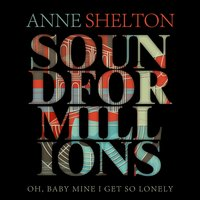 Oh, Baby Mine I Get So Lonely — Anne Shelton