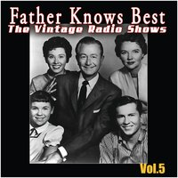 The Vintage Radio Shows Vol. 5 — Father Knows Best