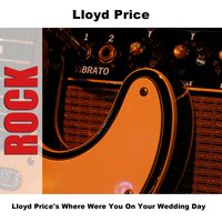 Lloyd Price's Where Were You On Your Wedding Day — Lloyd Price
