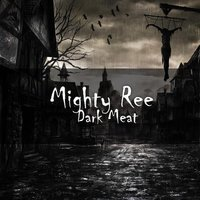 Dark Meat — Mighty Ree