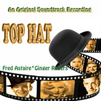 Top Hat — Fred Astaire, Fred Astaire & Ginger Rogers, Ginger Rogers