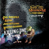 Killing Time - The Remixes (Feat. Perry Farrell) — Infected Mushroom