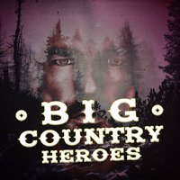 Big Country Heroes — Country Pop All-Stars, Modern Country Heroes, Country Pop All-Stars|Modern Country Heroes