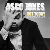Not Today — Asco Jones