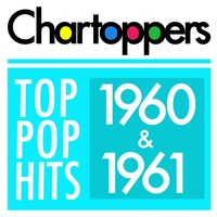 Top Pop Hits of 1960 & 1961 — Chartoppers