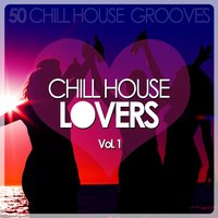 Chill House Lovers, Vol. 1 — сборник