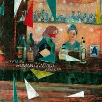 Human Contact: Remix EP — Catey Shaw