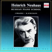 Russian Piano School: Heinrich Neuhaus, Vol. 3 — Роберт Шуман, Иоганнес Брамс, Heinrich Neuhaus