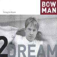 Living to Dream — Bowman