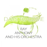 Days To Come — Ray Anthony & His Orchestra