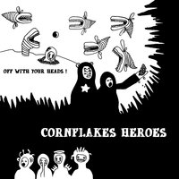 Off with your heads! — Cornflakes Heroes