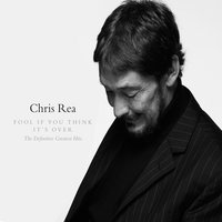 Fool If You Think It's Over - The Definitive Greatest Hits — Chris Rea
