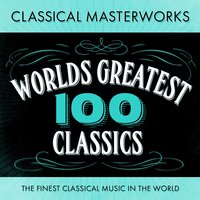 Classical Masterworks - 100 World's Greatest Classics - The Finest Classical Music In The World — сборник