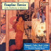 Compline Service with Anthems & Motets — Timothy Brown, Robert White, Clare College Chapel Choir, John Sheppard, Томас Таллис, Уильям Бёрд