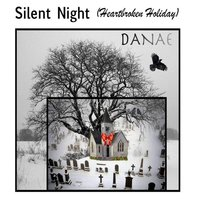 Silent Night (Heartbroken Holiday) — Danae