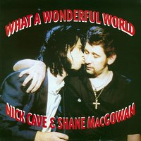 What A Wonderful World — Nick Cave & Shane MacGowan, Nick Cave/Shane MacGowan