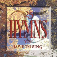 25 Hymns You Love To Sing — сборник