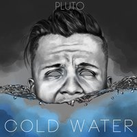 Cold Water — Pluto