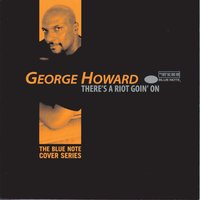 There's A Riot Goin' On — George Howard