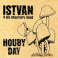 Houby Day — Istvan & His Imaginary Band