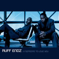 Someone To Love You — Ruff Endz