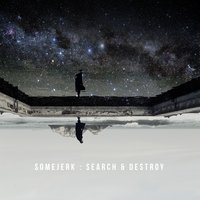 Search and Destroy — Somejerk