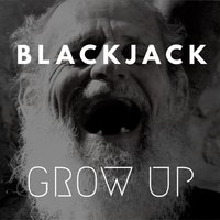 Grow Up — BlackJack