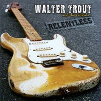 Relentless — Walter Trout and The Radicals