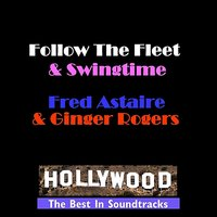 Follow The Fleet & Swingtime — Fred Astaire, Fred Astaire & Ginger Rogers, Ginger Rogers