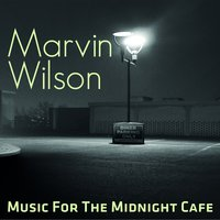 Music for the Midnight Cafe — Marvin Wilson