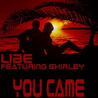 You Came — Libe, Shirley