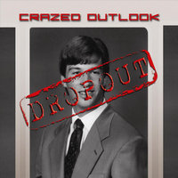 Dropout — Crazed Outlook