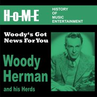 Woody's Got News for You — Woody Herman